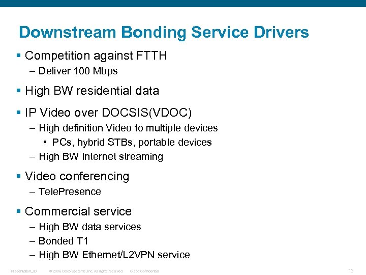Downstream Bonding Service Drivers § Competition against FTTH – Deliver 100 Mbps § High