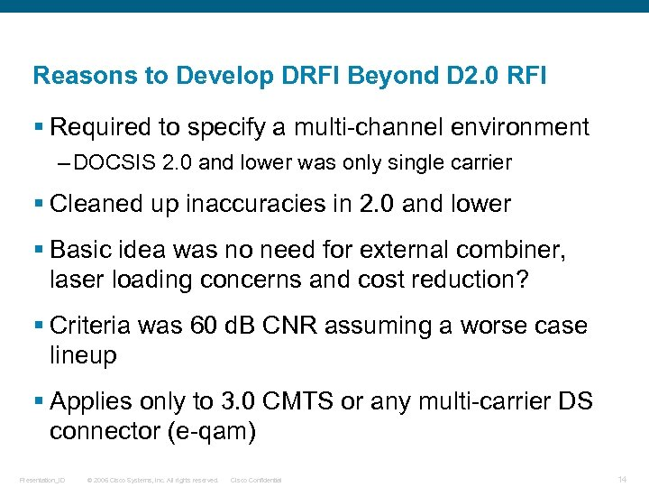 Reasons to Develop DRFI Beyond D 2. 0 RFI § Required to specify a
