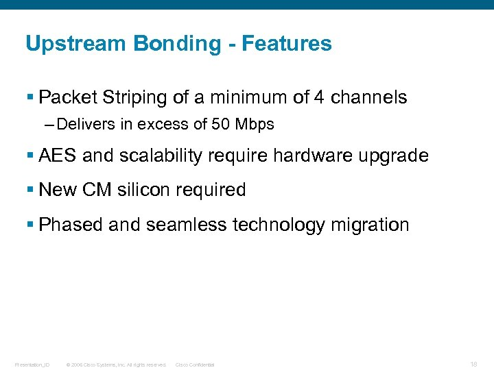 Upstream Bonding - Features § Packet Striping of a minimum of 4 channels –