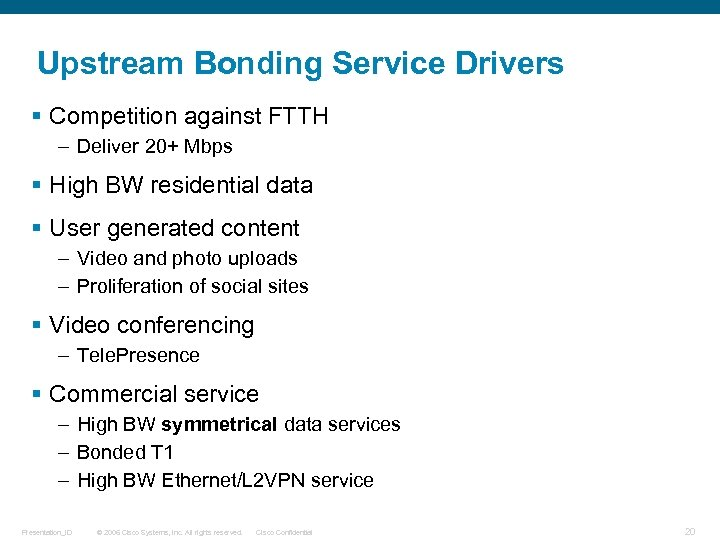 Upstream Bonding Service Drivers § Competition against FTTH – Deliver 20+ Mbps § High