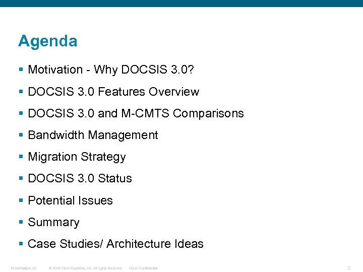 Agenda § Motivation - Why DOCSIS 3. 0? § DOCSIS 3. 0 Features Overview