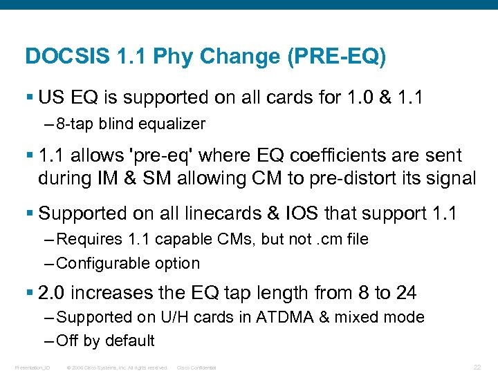 DOCSIS 1. 1 Phy Change (PRE-EQ) § US EQ is supported on all cards