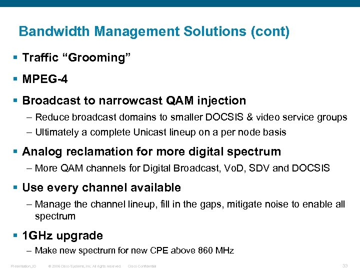 "Bandwidth Management Solutions (cont) § Traffic ""Grooming"" § MPEG-4 § Broadcast to narrowcast QAM"