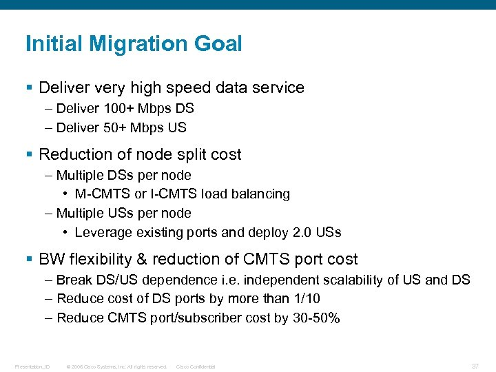 Initial Migration Goal § Deliver very high speed data service – Deliver 100+ Mbps