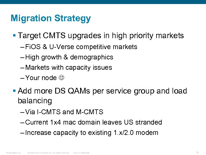 Migration Strategy § Target CMTS upgrades in high priority markets – Fi. OS &