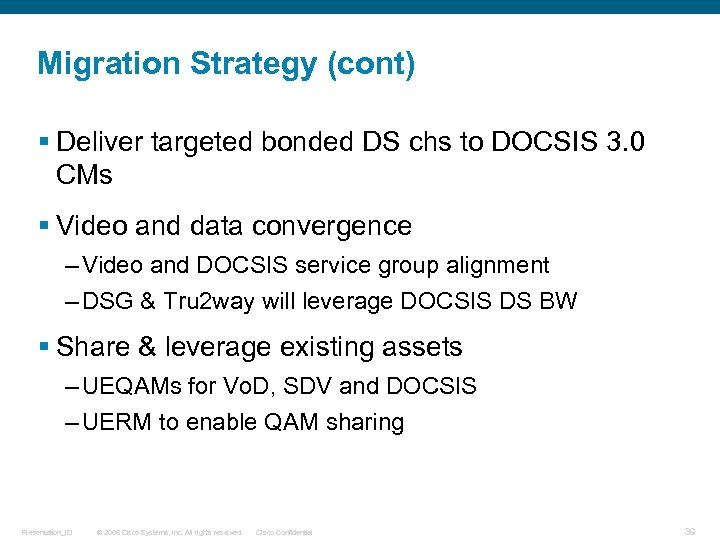 Migration Strategy (cont) § Deliver targeted bonded DS chs to DOCSIS 3. 0 CMs