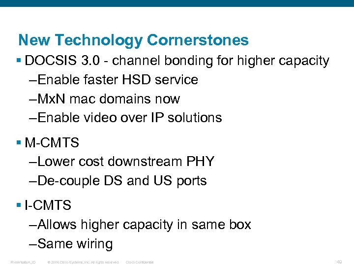 New Technology Cornerstones § DOCSIS 3. 0 - channel bonding for higher capacity –