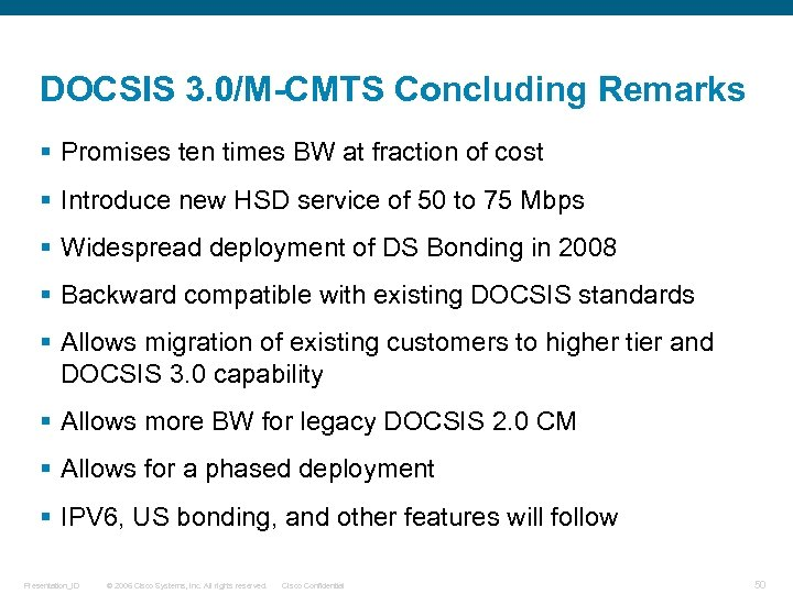 DOCSIS 3. 0/M-CMTS Concluding Remarks § Promises ten times BW at fraction of cost