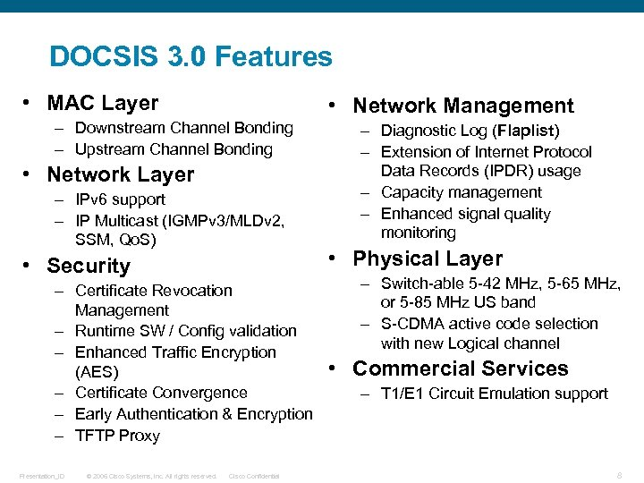 DOCSIS 3. 0 Features • MAC Layer • Network Management – Downstream Channel Bonding
