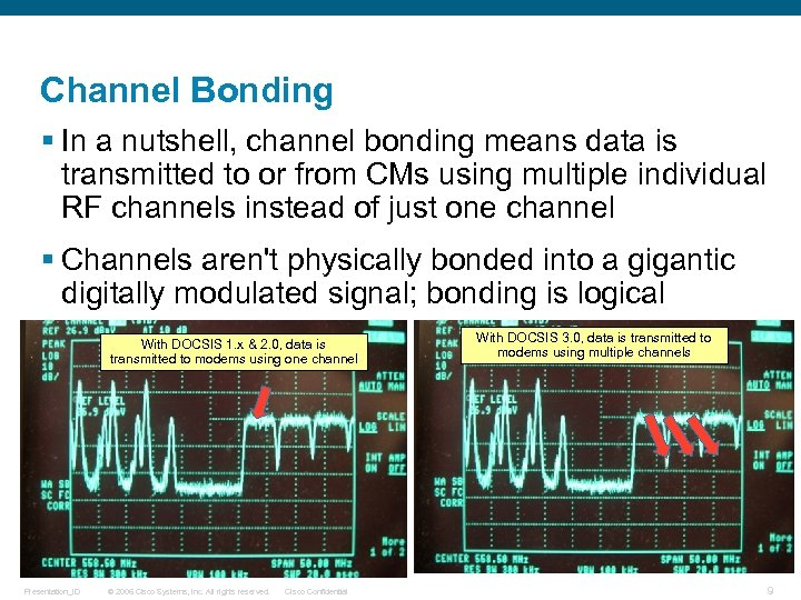 Channel Bonding § In a nutshell, channel bonding means data is transmitted to or