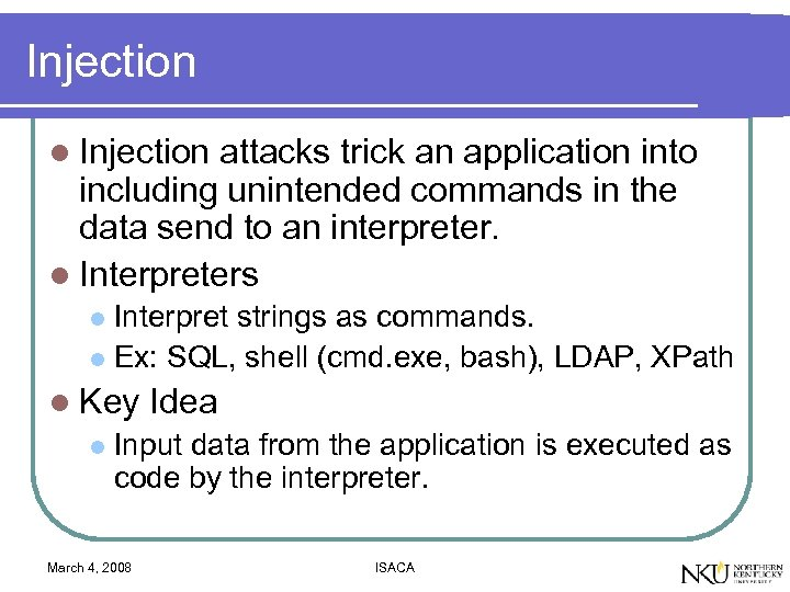 Injection l Injection attacks trick an application into including unintended commands in the data