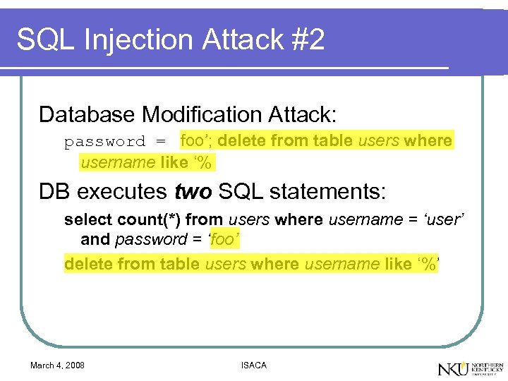 SQL Injection Attack #2 Database Modification Attack: password = foo'; delete from table users