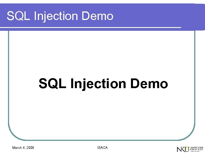 SQL Injection Demo March 4, 2008 ISACA