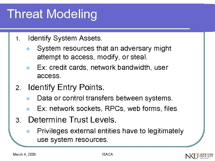 Threat Modeling 1. 2. Identify System Assets. l System resources that an adversary might
