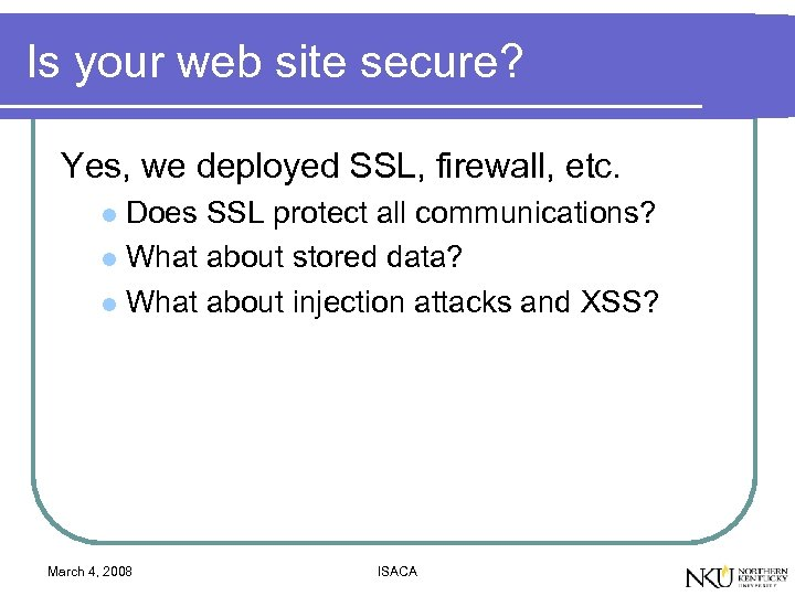 Is your web site secure? Yes, we deployed SSL, firewall, etc. Does SSL protect