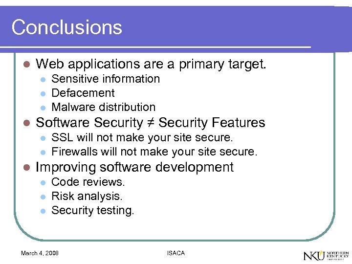 Conclusions l Web applications are a primary target. l l Software Security ≠ Security