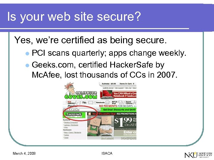 Is your web site secure? Yes, we're certified as being secure. PCI scans quarterly;