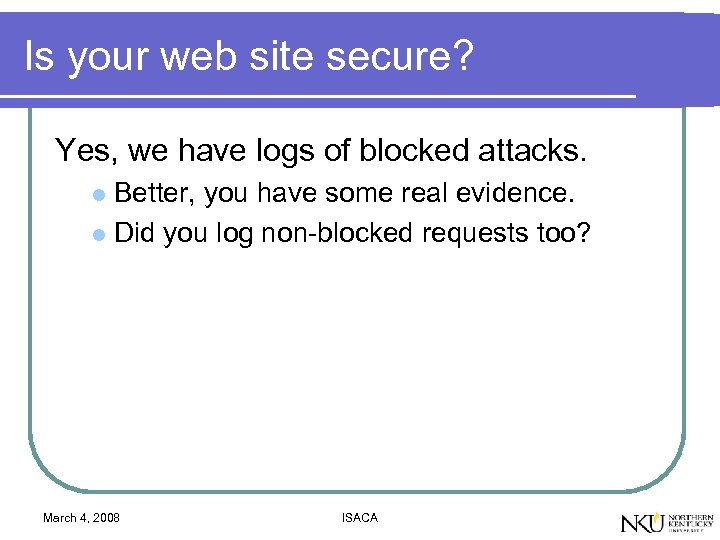 Is your web site secure? Yes, we have logs of blocked attacks. Better, you