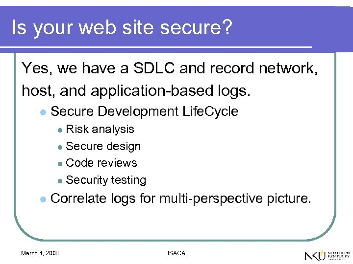 Is your web site secure? Yes, we have a SDLC and record network, host,