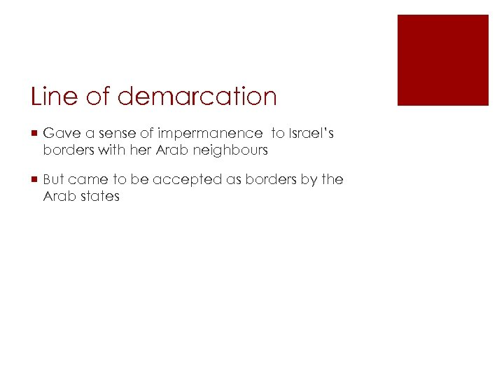 Line of demarcation ¡ Gave a sense of impermanence to Israel's borders with her