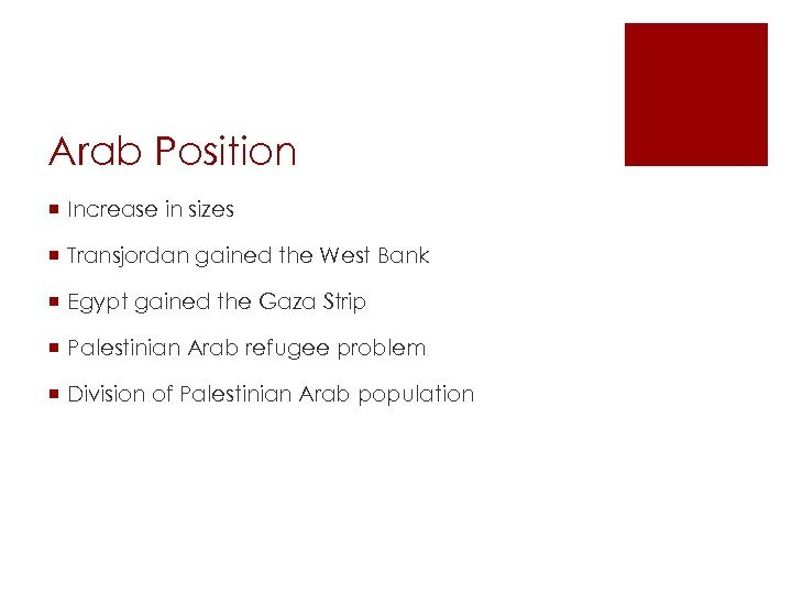 Arab Position ¡ Increase in sizes ¡ Transjordan gained the West Bank ¡ Egypt