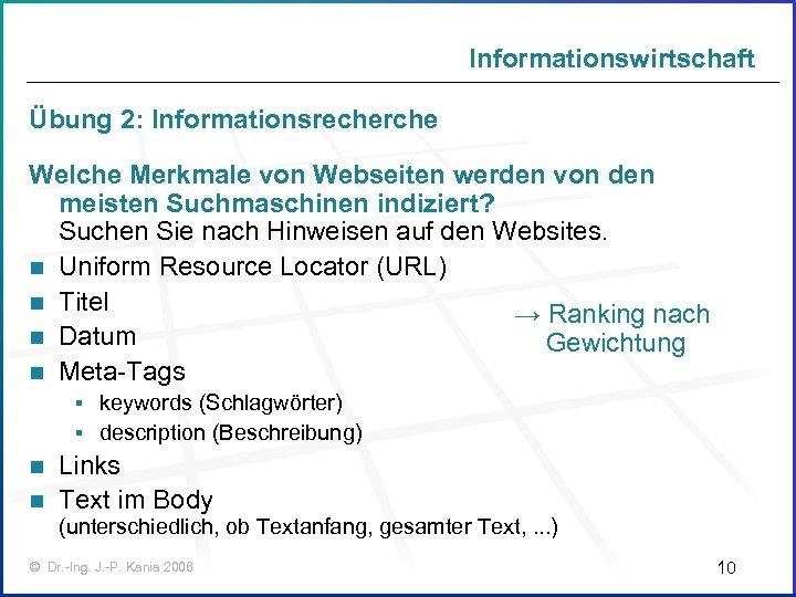 Informationswirtschaft Übung 2: Informationsrecherche Welche Merkmale von Webseiten werden von den meisten Suchmaschinen indiziert?
