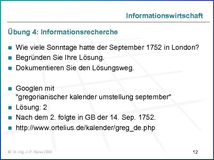Informationswirtschaft Übung 4: Informationsrecherche Wie viele Sonntage hatte der September 1752 in London? n
