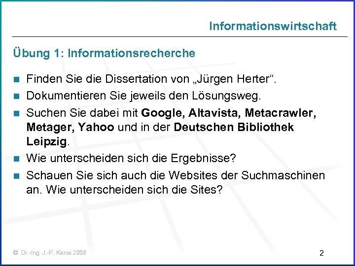 """Informationswirtschaft Übung 1: Informationsrecherche n n n Finden Sie die Dissertation von """"Jürgen Herter""""."""