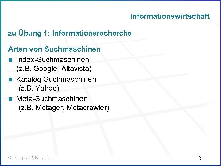 Informationswirtschaft zu Übung 1: Informationsrecherche Arten von Suchmaschinen n Index-Suchmaschinen (z. B. Google, Altavista)