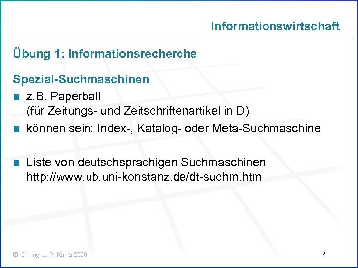 Informationswirtschaft Übung 1: Informationsrecherche Spezial-Suchmaschinen n z. B. Paperball (für Zeitungs- und Zeitschriftenartikel in