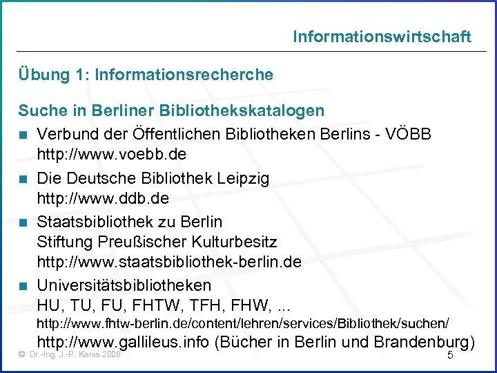 Informationswirtschaft Übung 1: Informationsrecherche Suche in Berliner Bibliothekskatalogen n Verbund der Öffentlichen Bibliotheken Berlins