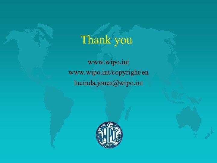 Thank you www. wipo. int/copyright/en lucinda. jones@wipo. int