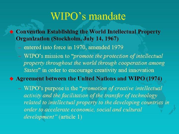 WIPO's mandate u u Convention Establishing the World Intellectual Property Organization (Stockholm, July 14,