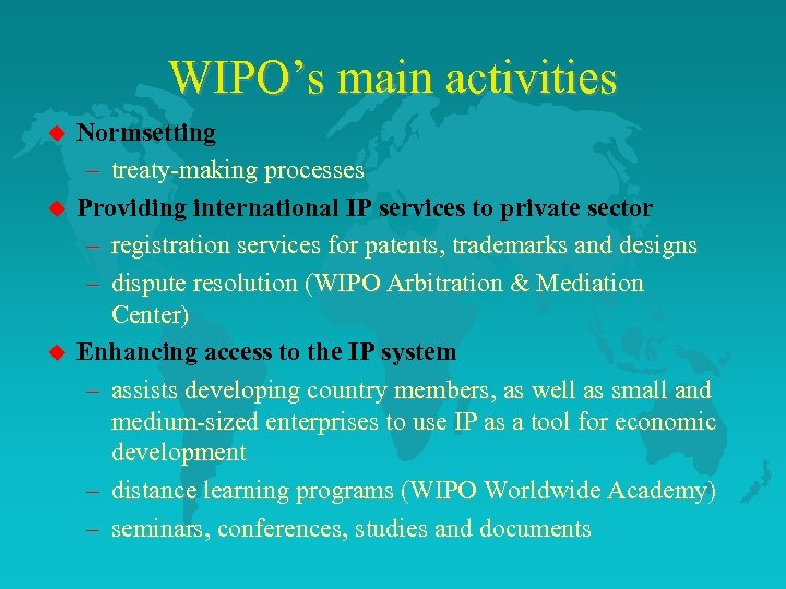WIPO's main activities u u u Normsetting – treaty-making processes Providing international IP services
