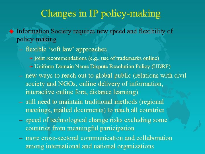 Changes in IP policy-making u Information Society requires new speed and flexibility of policy-making