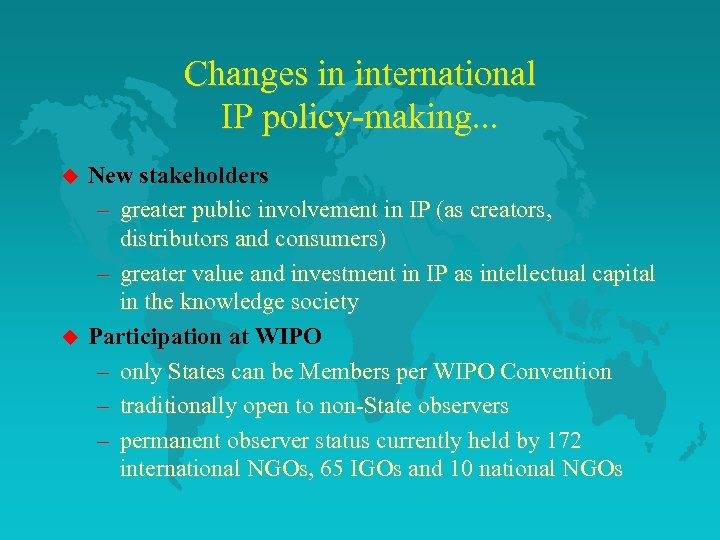 Changes in international IP policy-making. . . u u New stakeholders – greater public