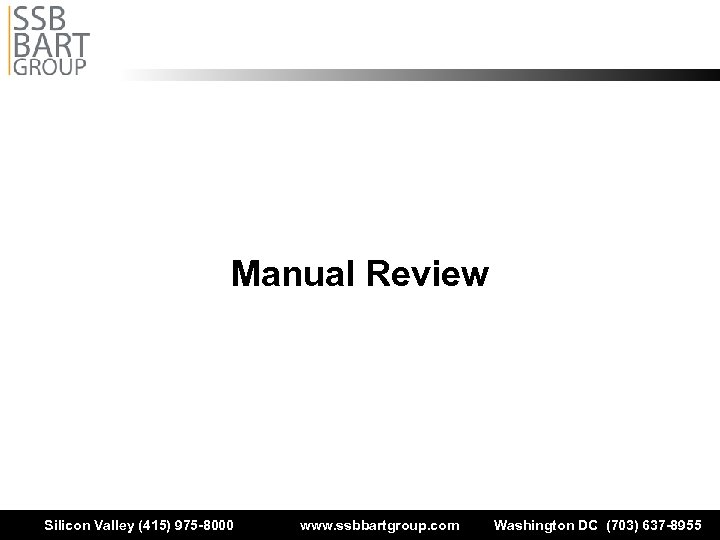 Manual Review Silicon Valley (415) 975 -8000 www. ssbbartgroup. com Washington DC (703) 637