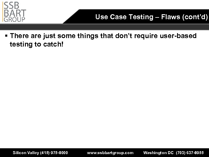 Use Case Testing – Flaws (cont'd) § There are just some things that don't