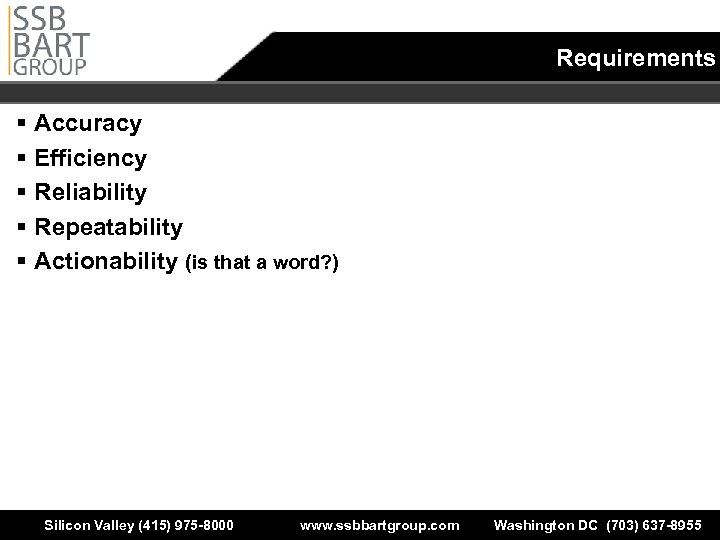 Requirements § Accuracy § Efficiency § Reliability § Repeatability § Actionability (is that a