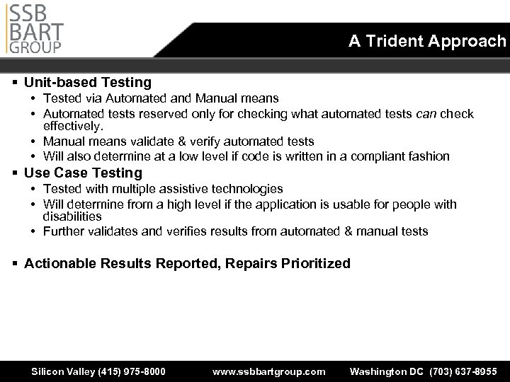 A Trident Approach § Unit-based Testing • Tested via Automated and Manual means •