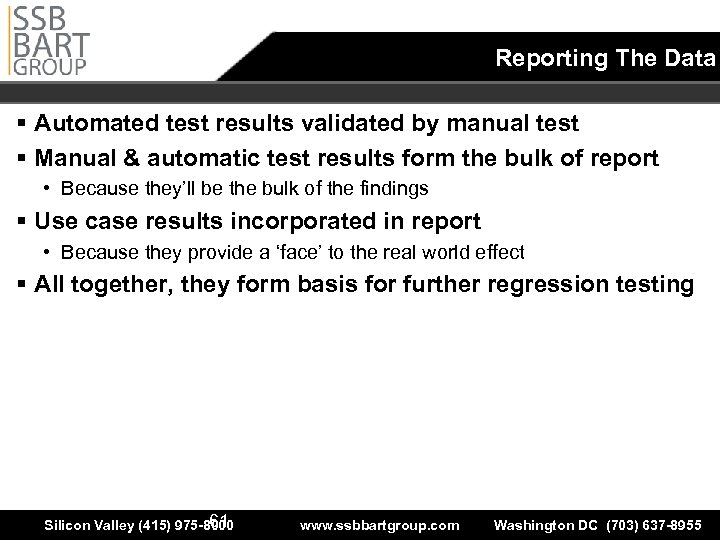 Reporting The Data § Automated test results validated by manual test § Manual &
