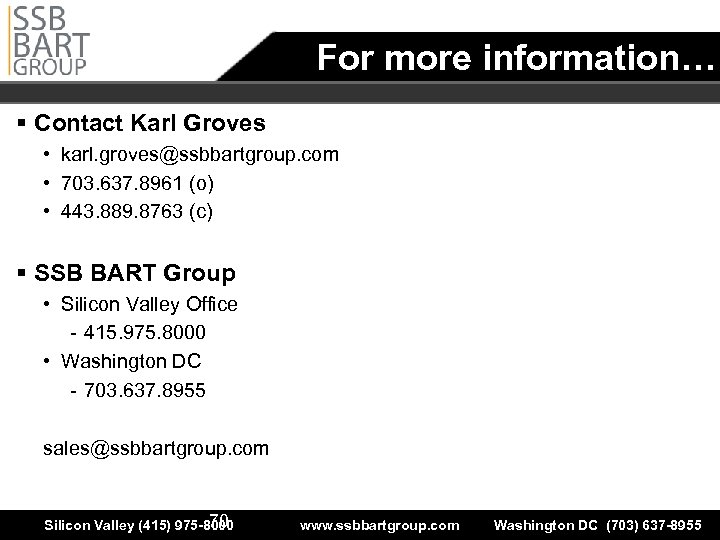 For more information… § Contact Karl Groves • karl. groves@ssbbartgroup. com • 703. 637.