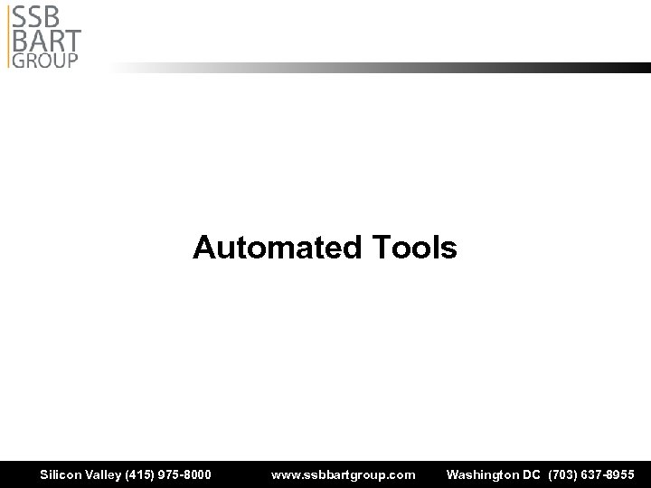 Automated Tools Silicon Valley (415) 975 -8000 www. ssbbartgroup. com Washington DC (703) 637
