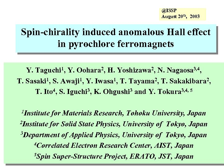 @ISSP August 20 th, 2003 Spin-chirality induced anomalous Hall effect in pyrochlore ferromagnets Y.