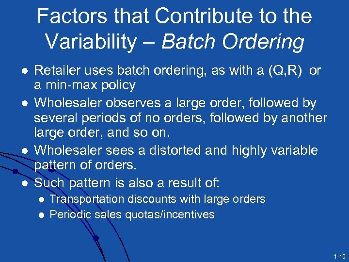 Factors that Contribute to the Variability – Batch Ordering l l Retailer uses batch