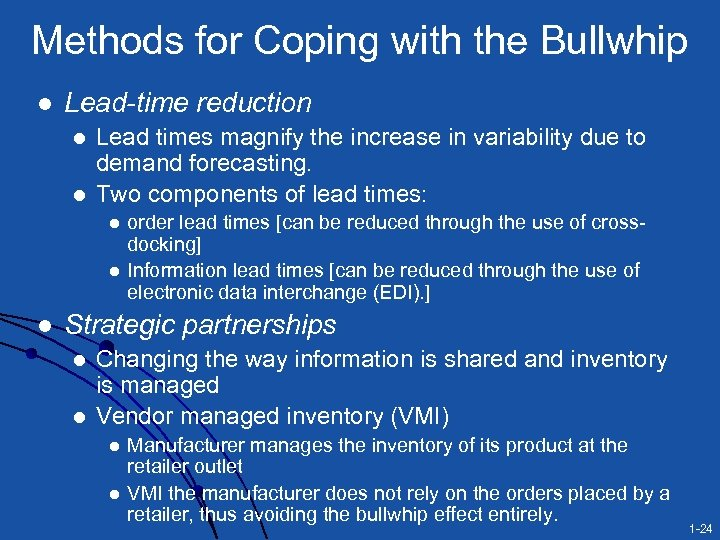 Methods for Coping with the Bullwhip l Lead-time reduction l l Lead times magnify