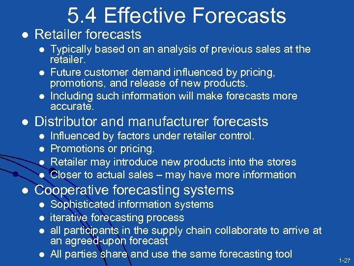 5. 4 Effective Forecasts l Retailer forecasts l l Distributor and manufacturer forecasts l