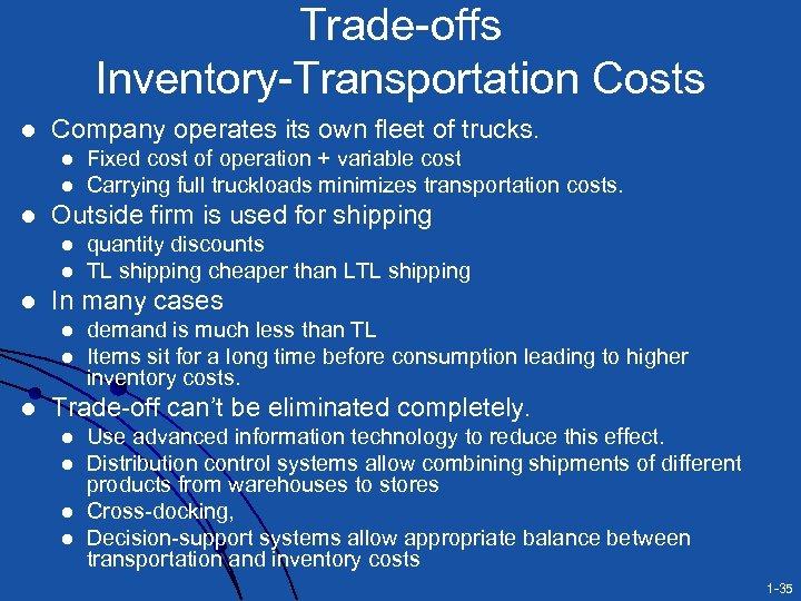 Trade-offs Inventory-Transportation Costs l Company operates its own fleet of trucks. l l l