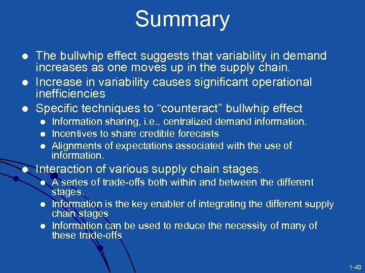 Summary l l l The bullwhip effect suggests that variability in demand increases as