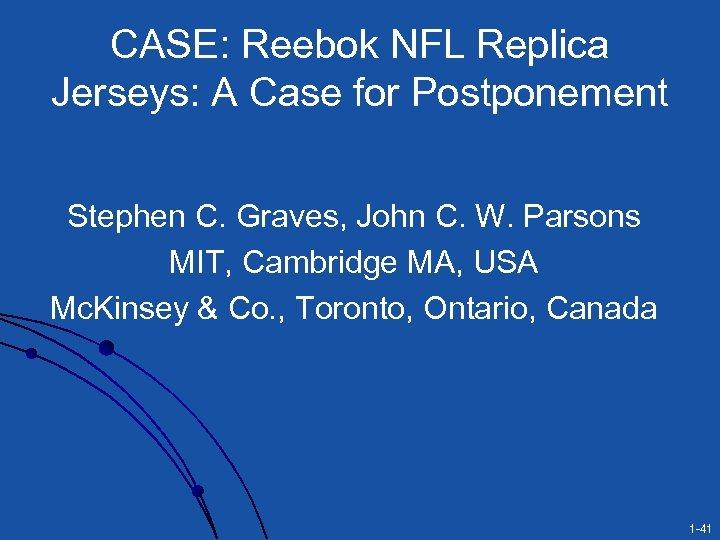 CASE: Reebok NFL Replica Jerseys: A Case for Postponement Stephen C. Graves, John C.
